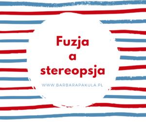 Fuzja a stereopsja - czy odzyskamy widzenie obuoczne?