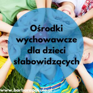 Ośrodki wychowawcze dla dzieci słabowidzących